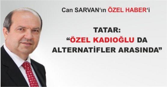 """Tatar: """"Özer Kadıoğlu da alternatifler arasında"""""""