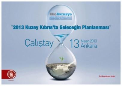 """""""2013 KUZEY KIBRIS'TA GELECEĞİN PLANLANMASI''"""