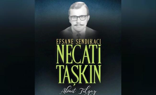 """""""Efsane Sendikacı Necati Taşkın"""" yayımlandı"""