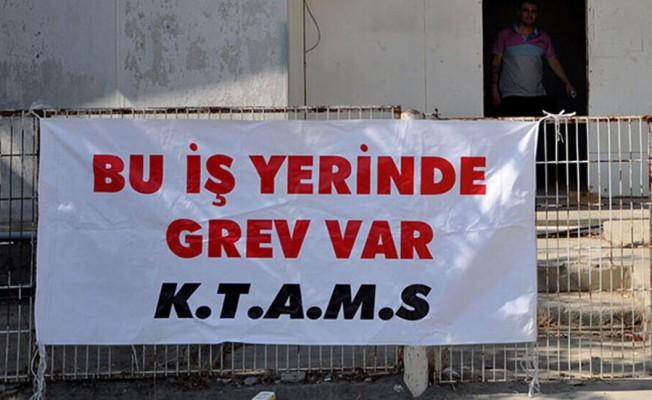 KTAMS'ın grevi devam ediyor...