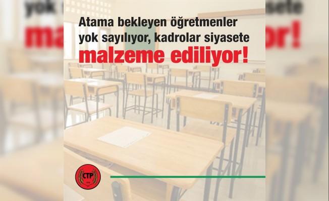 CTP: Atama bekleyen öğretmenler yok sayılıyor