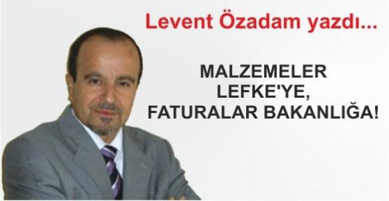 MALZEMELER LEFKE'YE, FATURALAR BAKANLIĞA!