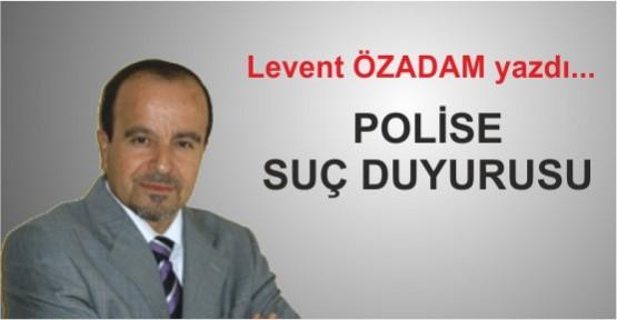 POLİSE SUÇ DUYURUSU