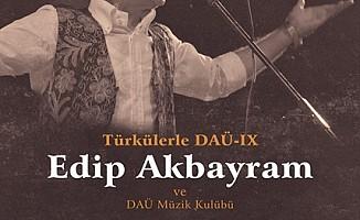 """""""Türkülerle DAÜ"""" etkinliğinin bu yılki konuğu Edip Akbayram"""